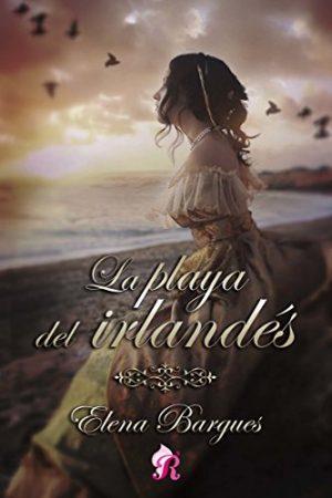 La playa del irlandés, de Elena Bargues (Novelas históricas románticas)