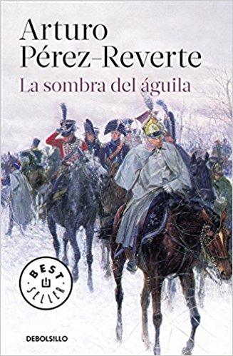 La sombra del águila, de Arturo Pérez-Reverte (Novelas históricas de época napoleónica)