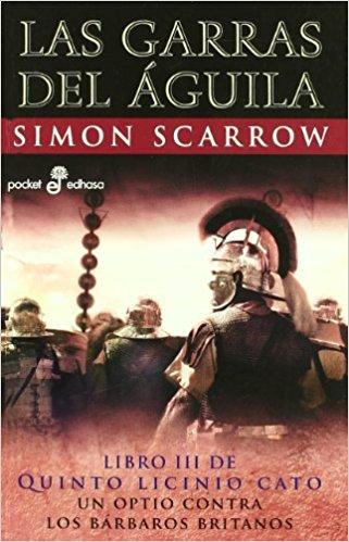 Las garras del águila , de Simon Scarrow (Novelas históricas sobre Roma)