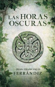 Las horas oscuras, de Juan Francisco Ferrándiz (Novela histórica medieval celta)