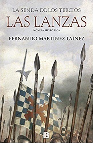 Las lanzas, de Fernando MArtinez Laínez (Novelas históricas de la Edad Moderna)