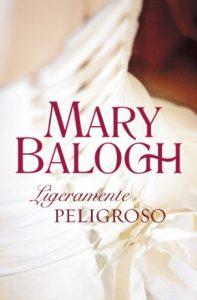 Ligeramente peligroso, de Mary Balogh (Novelas históricas románticas)