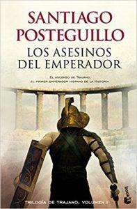 Los asesinos del emperador, de Santiago Posteguillo (Novelas históricas sobre Roma)