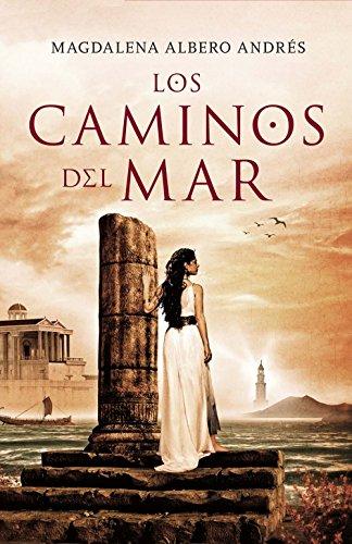 Los caminos del mar, de Magdalena Albero (Novelas históricas sobre Grecia y el helenismo)