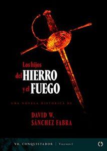 Los hijos del hierro y el fuego, de David Sánchez Fabra (Novelas históricas sobre la conquista de América)