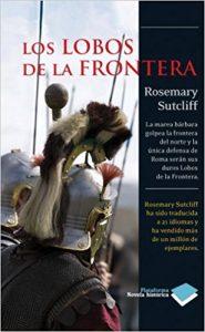 Los lobos de la frontera, de Rosemary Sutcliff (Novelas históricas para adolescentes)