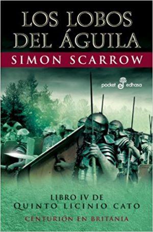 Los lobos del águila , de Simon Scarrow (Novelas históricas sobre Roma)