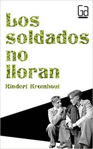Los soldados no lloran, de Rindert Kromhout (Novelas históricas para adolescentes)