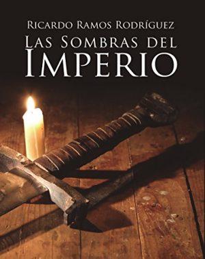 Las sombras del Imperio, de Ricardo Ramos Rodríguez (Novela histórica del siglo de oro español)