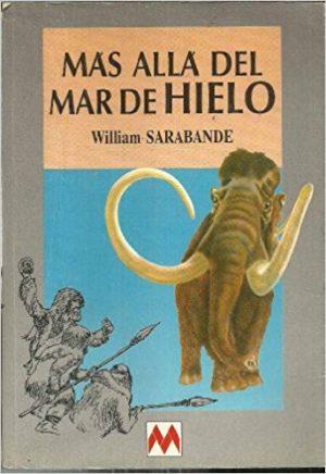 Más allá del mar de hielo, de William Sarabande (Novelas históricas prehistóricas)