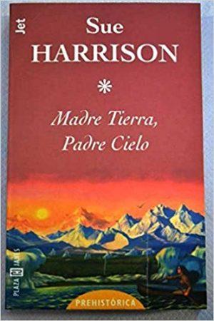 Madre Tierra, Padre Cielo, de Sue Harrison (Novelas históricas prehistóricas)