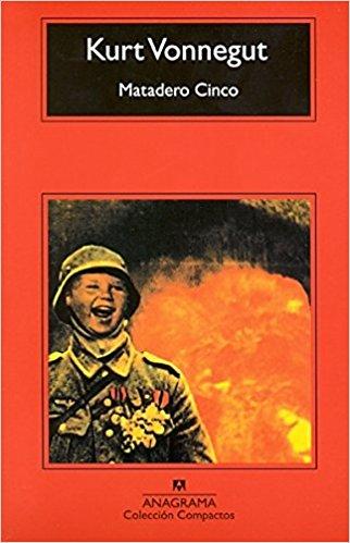 Matadero cinco, de Kurt Vonnegut (Novelas históricas de la Segunda Guerra Mundial)