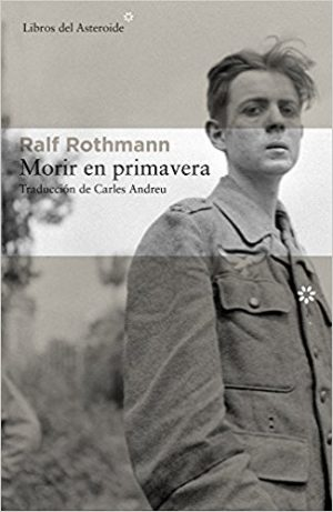 Morir en primavera, de Ralf Rothmann (Novelas históricas sobre la segunda guerra mundial)