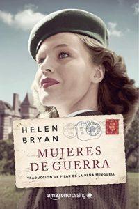 Mujeres de guerra, de Helen Bryan (Novelas históricas de la Segunda Guerra Mundial)