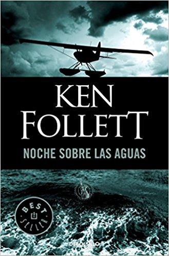 Noche sobre las aguas, de Ken Follet (Novelas históricas sobre la Segunda Guerra Mundial)