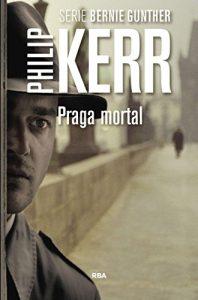 Praga mortal, de Philip Kerr (Novelas históricas sobre la Segunda Guerra Mundial y la Alemania nazi)