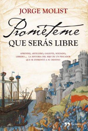 Prométeme que serás libre, de Jorge Molist (Novelas históricas sobre la Baja Edad Media)