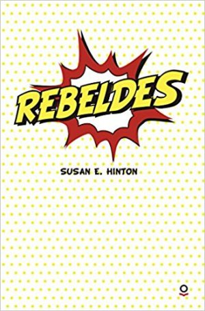 Rebeldes, de Susan E. Hilton (Novelas históricas adolescentes)