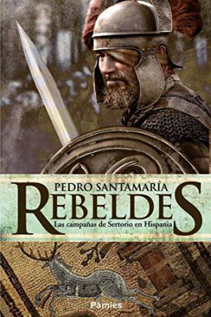 Rebeldes, las campañas de Sertorio en Hispania, de Pedro Santamaría (Novelas históricas sobre Roma)