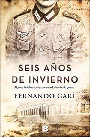 Seis años de invierno, de Fernando Garí (Novelas históricas sobre la guerra civil española)