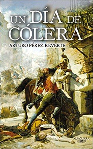 Un día de cólera, de Arturo Pérez-Reverte (Novelas históricas sobre la guerra de la independencia española)
