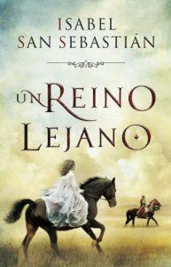Un reino lejano, de Isabel San Sebastián (Novelas históricas medievales sobre la Reconquista)