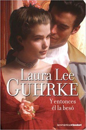 Y entonces él la besó, de Laura Lee Guhrke (Novelas históricas románticas)
