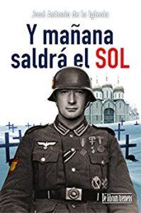 Y mañana saldrá el sol, de José Antonio de la Iglesia (Novelas históricas sobre la Segunda Guerra Mundial)
