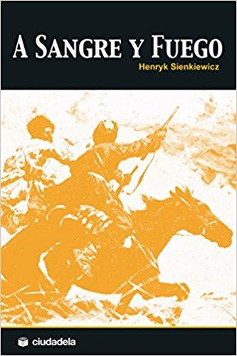 A sangre y fuego, de Henryk Sienkiewicz (Novelas históricas sobre la Edad Moderna)