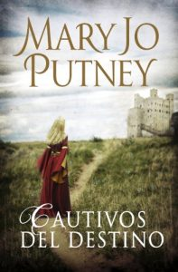 Cautivos del destino, de Mary Jo Putney (Novelas históricas románticas medievales)