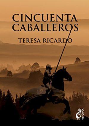 Cincuenta caballeros, de Teresa Ricardo (Novelas históricas medievales Al-andalus y la reconquista)