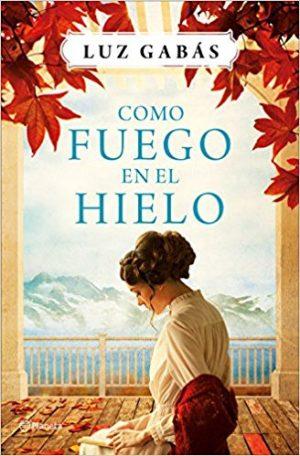 Como fuego en el hielo, de Luz Gabás (Novelas históricas ambientadas en el siglo XIX)