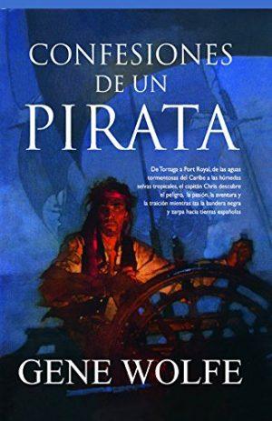 Confesiones de un pirara, de Gene Wolfe (Los mejores libros de piratas en la Edad Moderna)