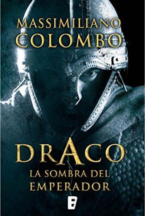 Draco, la sombra del Emperador, de Massimiliano Colombo (Novelas históricas sobre la caída del imperio romano)