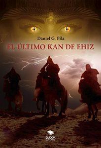 El último Kan de Ehiz, de Daniel González Pila (Novelas históricas sobre Islam y Oriente)