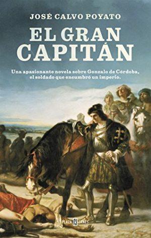 El Gran Capitán, de José Calvo Poyato (Novelas históricas sobre la Edad Moderna)