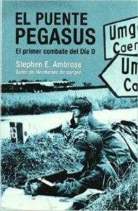 El Puente Pegaus, de Stephen E. Ambrose (NOvelas históricas ambientadas en la Segunda Guerra Mundial)