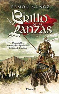 El brillo de las lanzas, de Ramón Muñoz (Novelas hsitóricas sobre al -andalus)