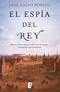 El espía del Rey, de José Calvo Poyato (Novelas históricas en el siglo de las luces)