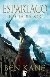 El gladiador, de Ben Kane (Novelas históricas sobre Espartaco)