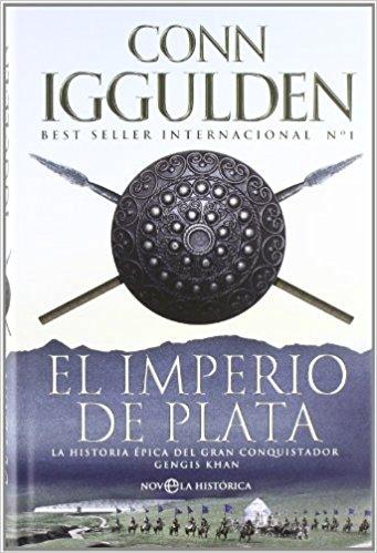 El imperio de plata, de Conn Iggulden (Novelas históricas sobre los mongoles y Gengis Khan)