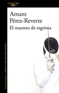 El maestro de esgrimas, de Arturo Pérez-Reverte (Novelas históricas sobre el siglo XIX y la España liberal)