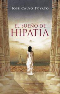 El sueño de Hypatia, de José Calvo POyato (Novelas históricas sobre Roma y Egipto) Hipatia de Alejandría