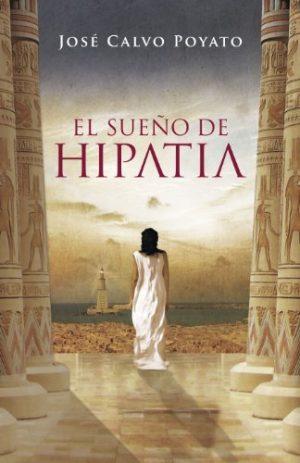 El sueño de Hypatia, de José Calvo POyato (Novelas históricas sobre Roma y Egipto)