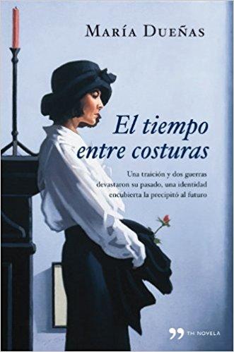 El tiempo entre costuras, de María Dueñas (Novelas históricas ambientadas en la guerra civil)