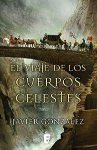 El viaje de los cuerpos celestes, de Javier González (Novelas históricas sobre la Edad Moderna)