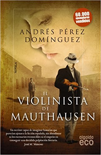El violinista de Mauthausen, de Andrés Pérez Domínguez (Novelas históricas sobre la Segunda Guerra mundial)