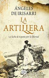 La artillera, de Ángeles de Irisarri (Novelas históricas sobre la guerra de la inpendencia española)