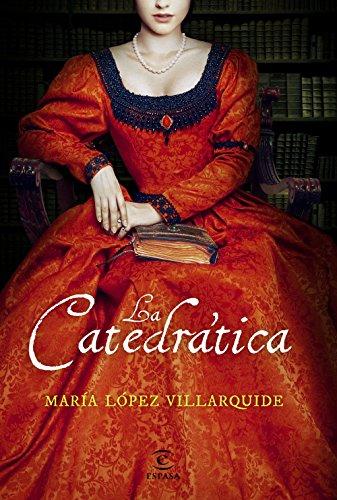 La catedrática, de María López Villarquide (Novelas históricas sobre el el siglo de oro)