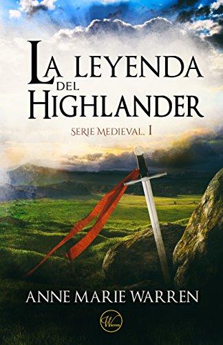 La leyenda del Highlander, de Anne Marie Warren (Novelas históricas románticas medievales)